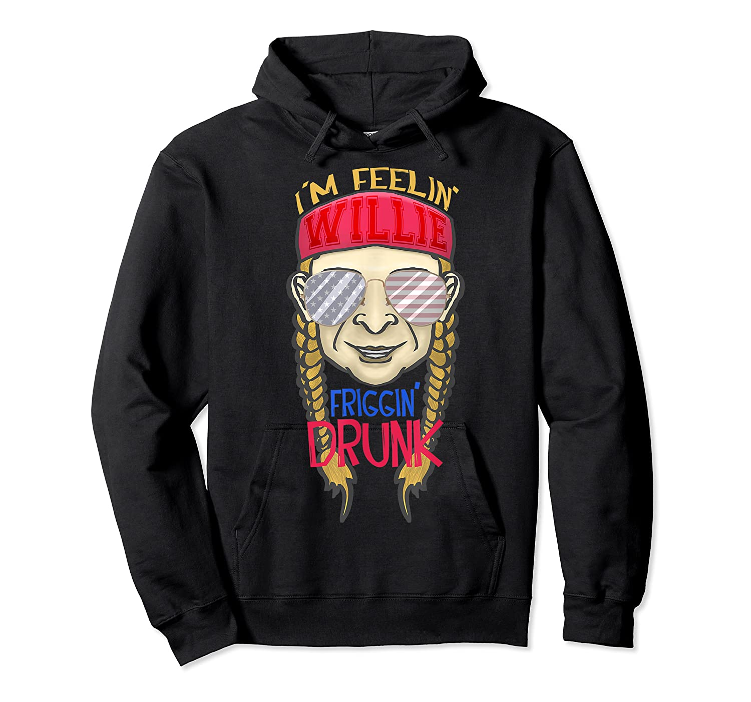 I'm Feeling Willie Friggin Drunk Flag July 4th Funny Shirts Unisex Pullover Hoodie
