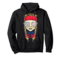 I'm Feeling Willie Friggin Drunk Flag July 4th Funny Shirts Hoodie Black