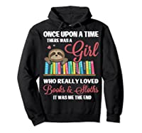 Once Upon A Time A Girl Who Really Loved Books Sloth T Shirt Hoodie Black