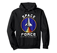 Space Force Like The Air Force But In Space Funny Shirts Hoodie Black