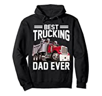 Best Trucking Dad Ever Father's Day Gift Shirts Hoodie Black