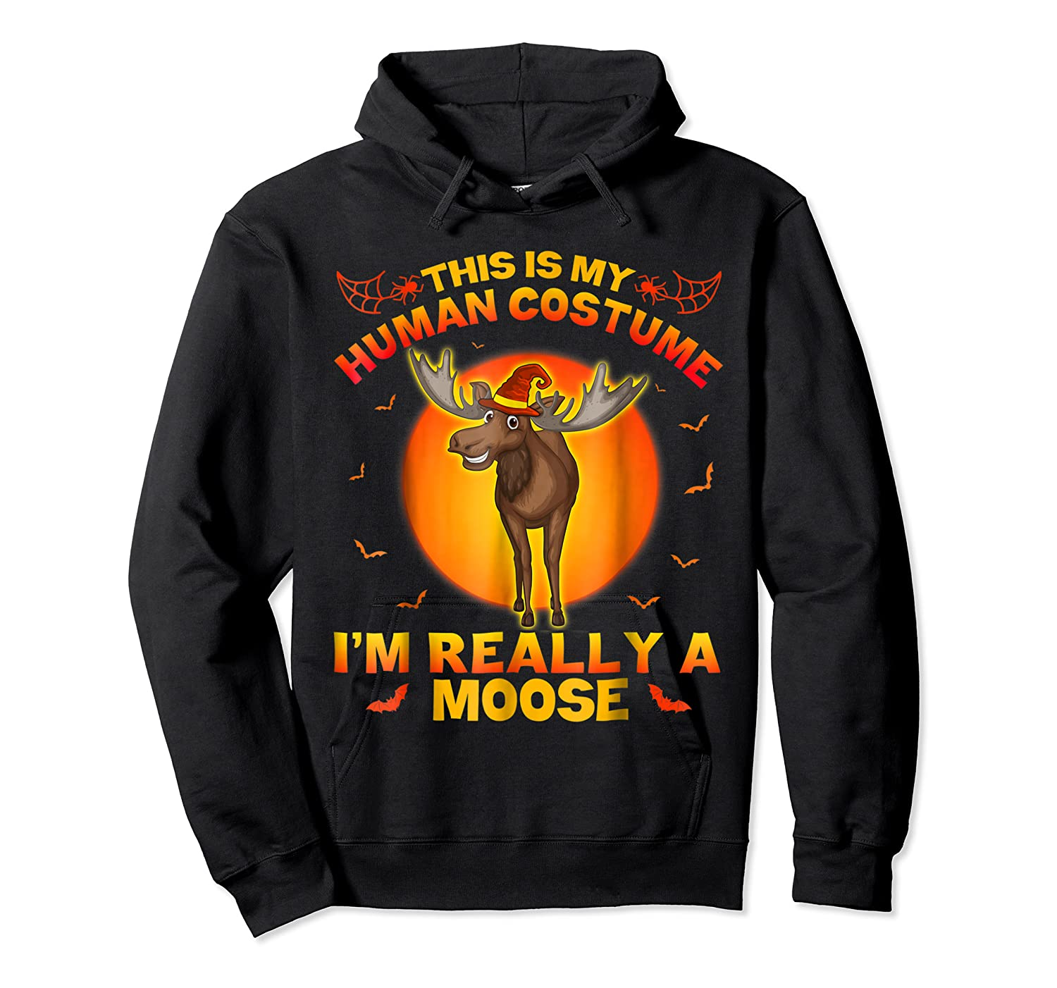 I'm Really A Moose This Is My Human Costume Shirts Unisex Pullover Hoodie