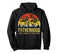 Fatherhood Like A Walk In The Park Father's Day Gift For Dad Shirts Hoodie Black