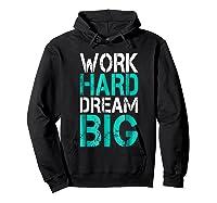 Work Hard Dream Big Shirts Hoodie Black