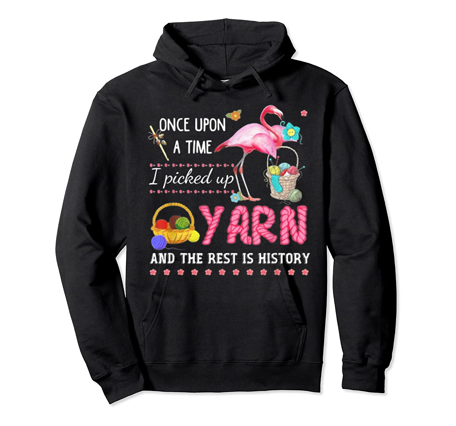 Once Upon A Time I Pickep Up Yarn And The Rest Is History Shirts Unisex Pullover Hoodie