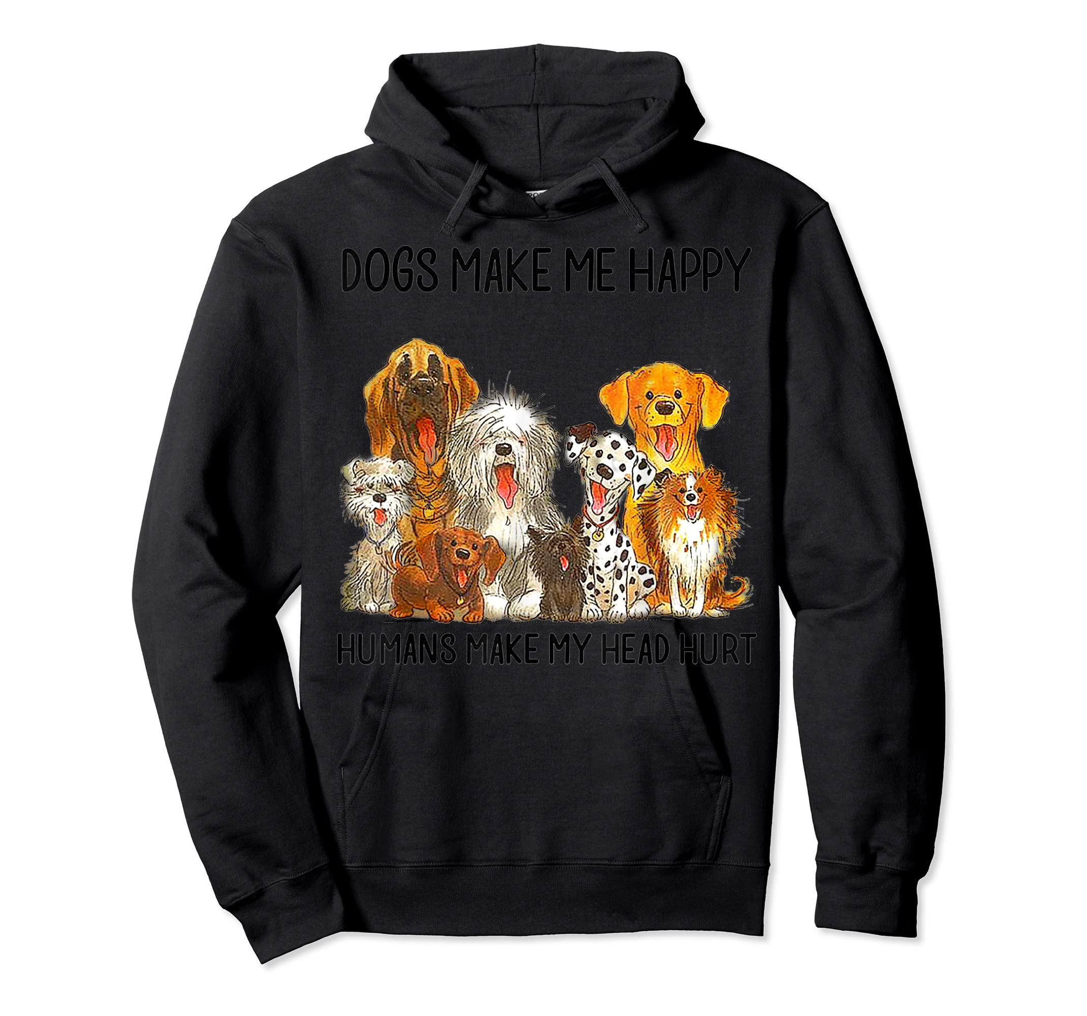 Dogs Make Me Happy Humans Make My Head Hurt Tshirt-Hoodie-Black