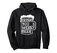 Irish You Were Beer Mug Shirts Hoodie Black