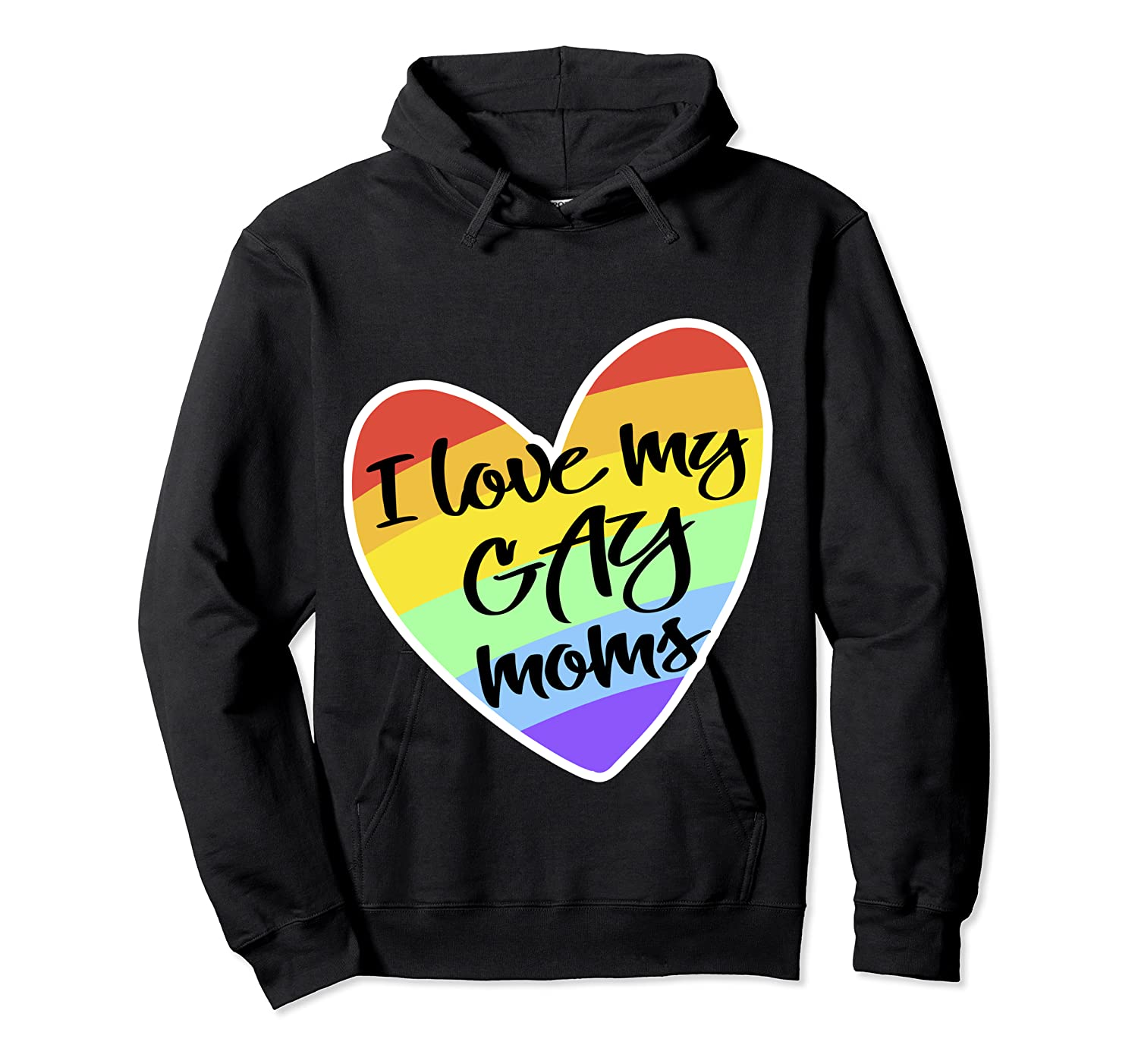 Love My Gay Moms Lgbt Pride Gift Gay Lesbian March Shirts Unisex Pullover Hoodie