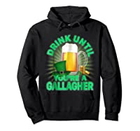 Drink Until You Re A Gallagher Shirt St Patrick S Day Beer Hoodie Black