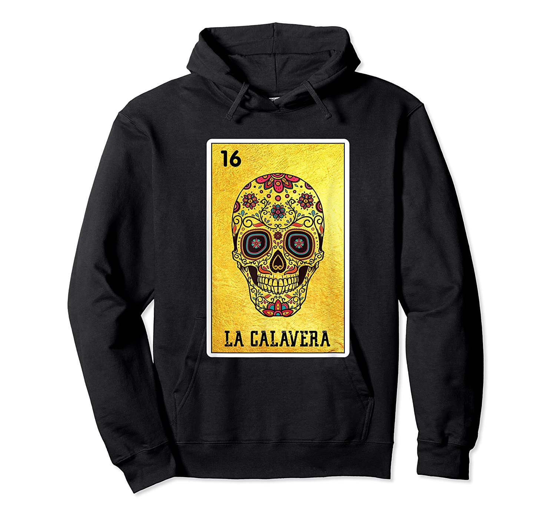 La Calavera Loteria Mexico Sugar Skull Loteria Shirts Unisex Pullover Hoodie