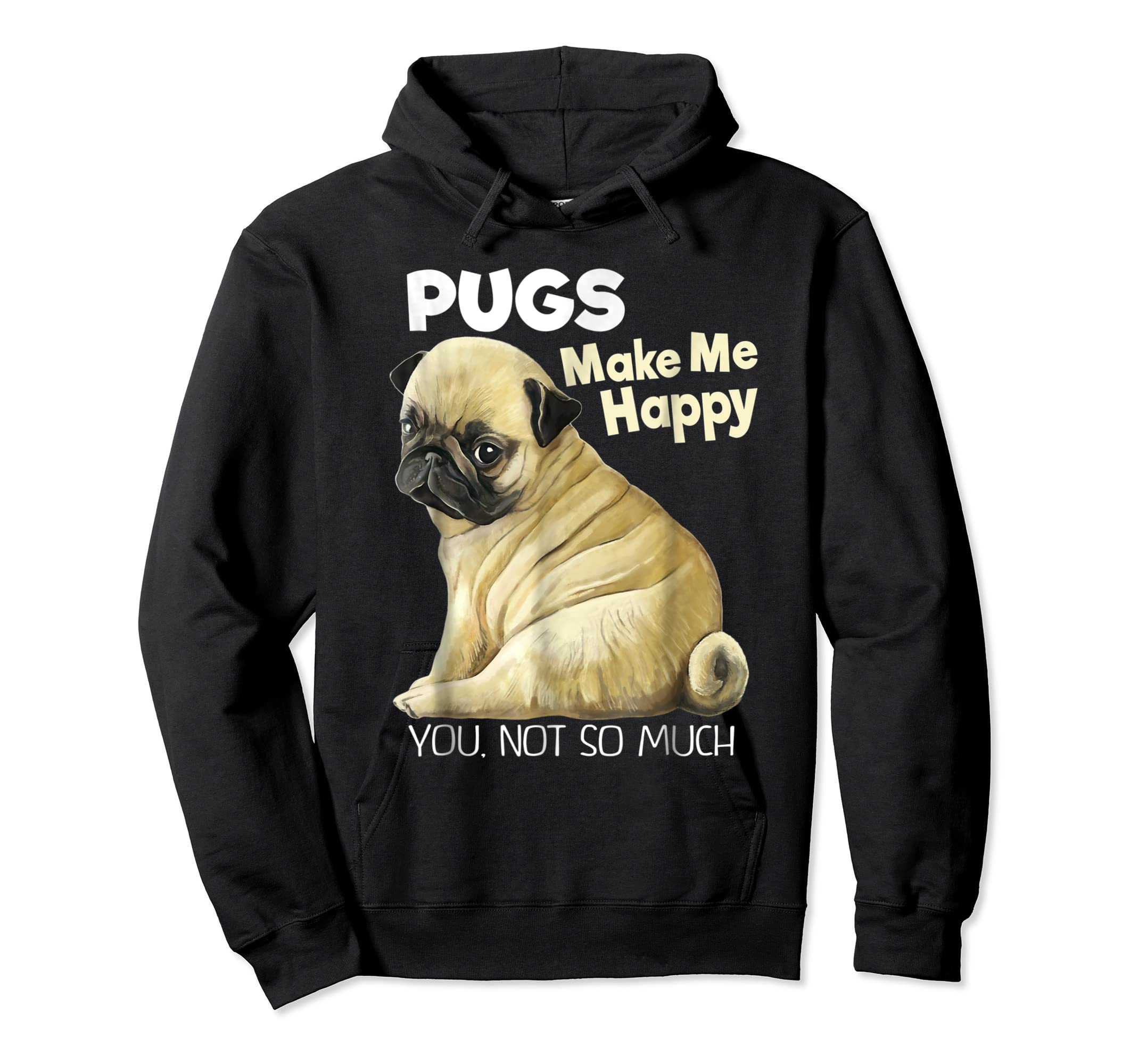 Pug Shirt - Funny T-shirt Pugs Make Me Happy You Not So Much-Hoodie-Black