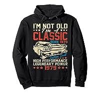 Vintage 40th Birthday I'm Not Old I'm Classic 1979 Car Shirts Hoodie Black