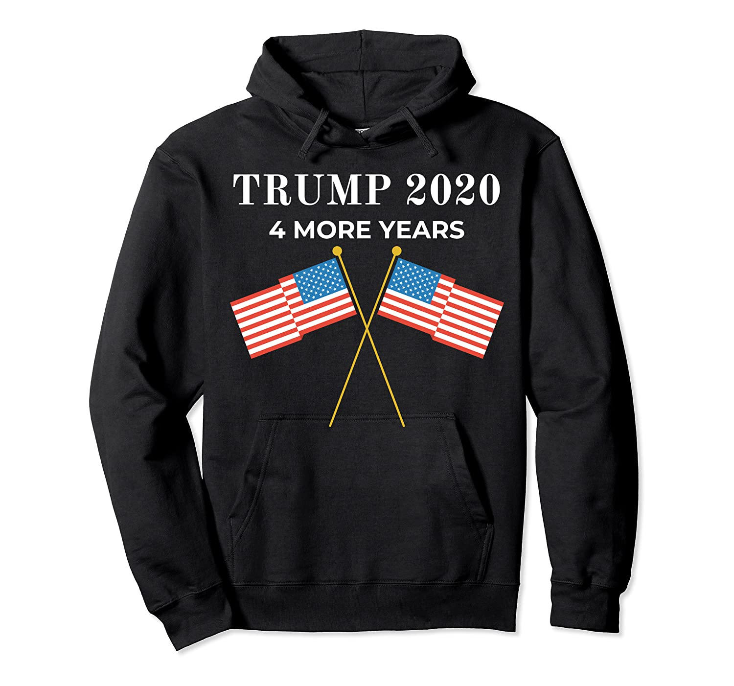 Trump 2020 4 More Years President Shirts Unisex Pullover Hoodie