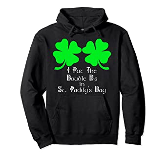 7fbd6b0ec06b Image Unavailable. Image not available for. Color: I Put the Double D in St  Paddy's Day Hoodie Irish Women