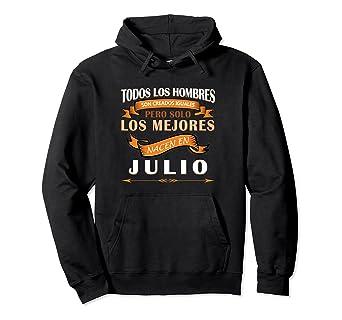 Sudadera Hombres son Iguales los Mejores son de Julio Hoodie