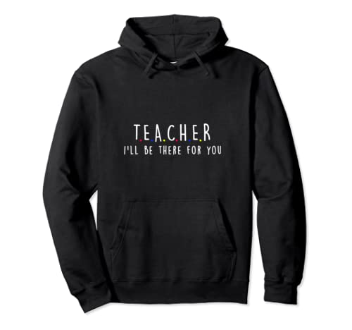 Ill Be There For You Teacher Sayings Quotes Teaching Gift Pullover Hoodie