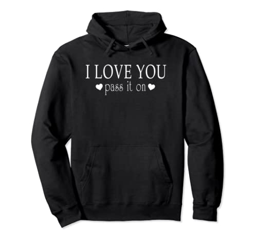 I Love You Pass It On Heart Graphic Valentine's Day Gift Pullover Hoodie