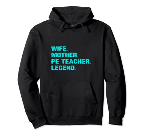 Wife Mother Pe Teacher Legend Physical Education Mother Gift Pullover Hoodie