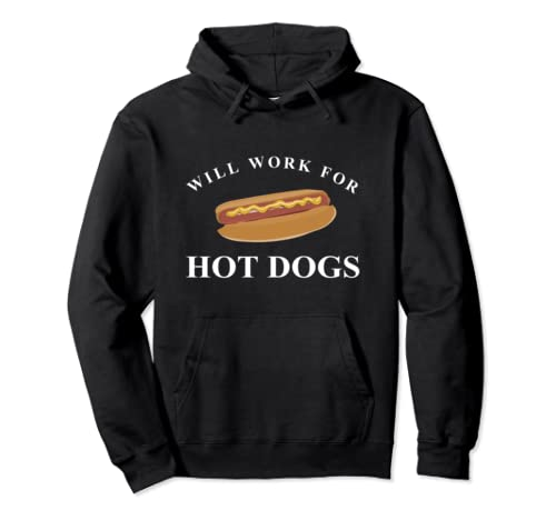 Will Work For Hot Dogs Pullover Hoodie