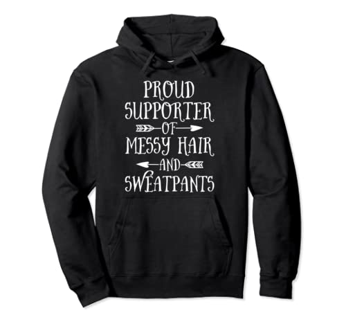 Mother's Day Proud Supporter Of Messy Hair And Sweatpants Pullover Hoodie