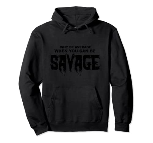 """""""Why Be Average, When You Can Be Savage"""" Meme T Shirt Pullover Hoodie"""