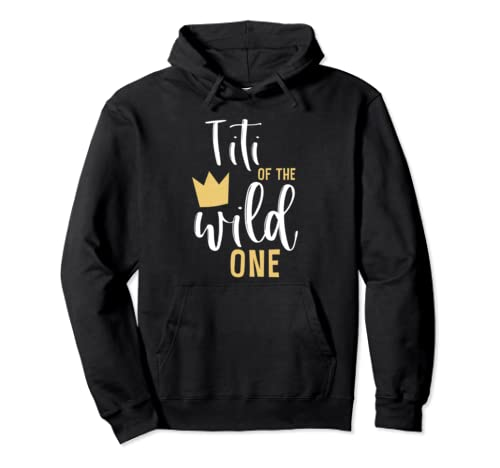 Titi Of The Wild One 1st Birthday First Thing Matching Aunt Pullover Hoodie
