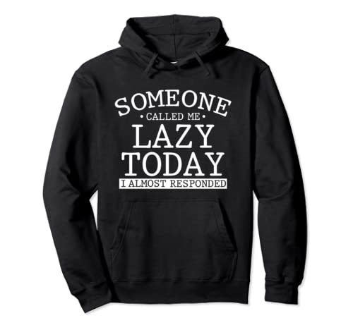 Someone Called Me Lazy Almost Responded Sarcastic Humor Pullover Hoodie