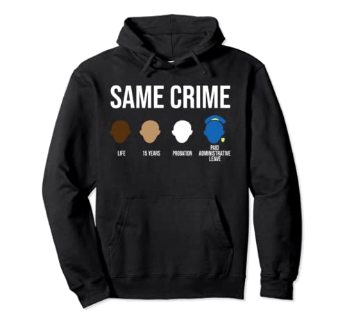 Same Crime Life 15 Years Probation Paid Administrative Leave Pullover Hoodie