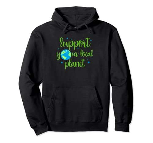 Support Your Local Planet Earth Day  Pullover Hoodie