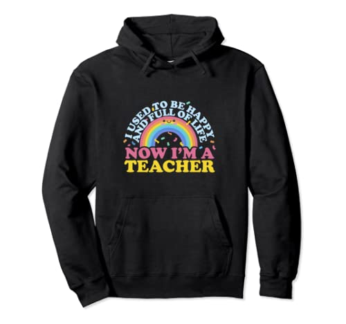 I Used To Be Happy Full Of Life Now I'm A Teacher Funny Pullover Hoodie