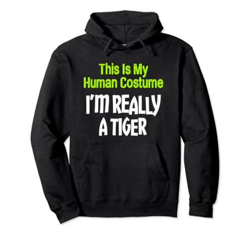 This Is My Human Costume I'm Really A Tiger Pullover Hoodie
