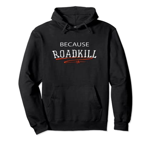 Because Road Kill Gruesome Hoodie