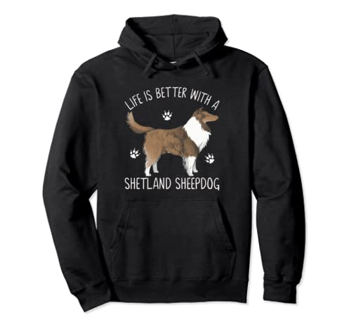 Life Is Better With A Shetland Sheepdog Funny Dog Lover Gift Pullover Hoodie