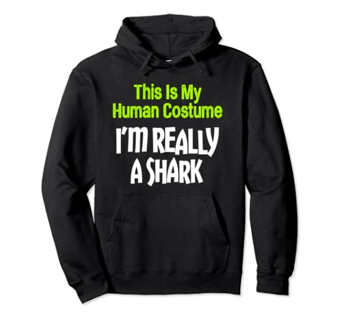 This Is My Human Costume I'm Really A Shark Pullover Hoodie