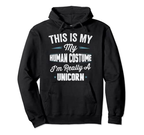 This Is My Human Costume I'm Really A Unicorn  Pullover Hoodie