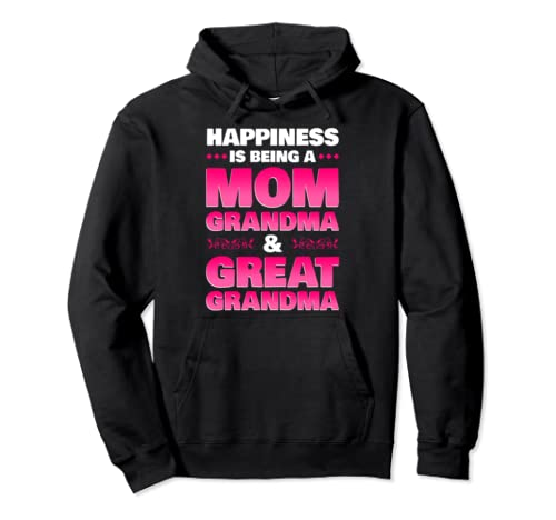 Happiness Is Being A Mom Grandma & Great Grandma Pullover Hoodie