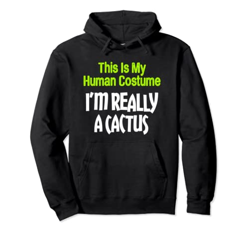 This Is My Human Costume I'm Really A Cactus Pullover Hoodie