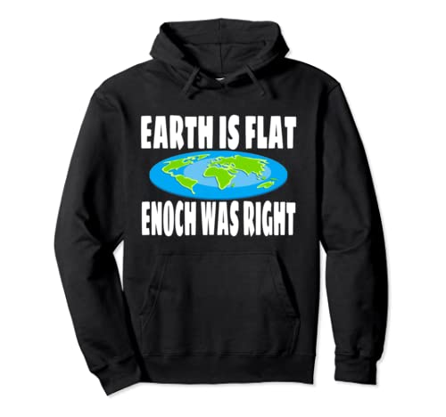 Earth Is Flat Enoch Was Right Flat Earth Pullover Hoodie