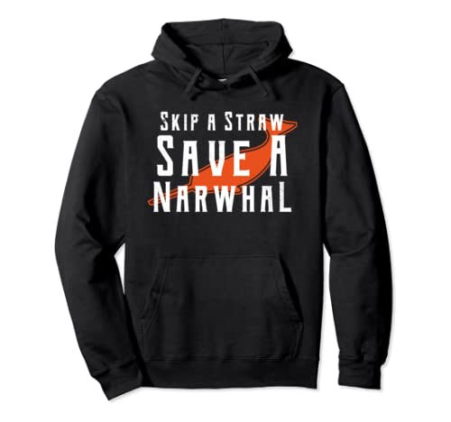 Skip A Straw Save The Narwhal Anti Plastic Slogan Product Pullover Hoodie