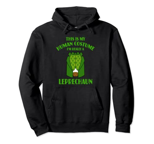 This Is My Human Costume I'm A Leprechaun St Patricks Humor Pullover Hoodie