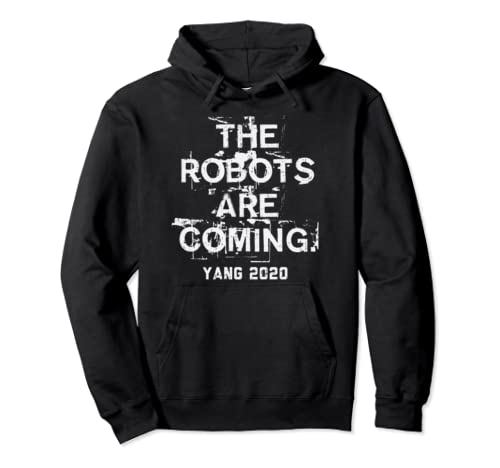 The Robots Are Coming Funny Ai Andrew Yang 2020 President Pullover Hoodie