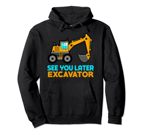 See You Later Excavator | Toddler Boy Kids Pullover Hoodie
