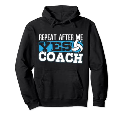 Repeat After Me Yes Coach Gift For A Volleyball Coach Pullover Hoodie