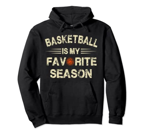 Basketball Is My Favorite Season Shirt For Basketball Lovers Pullover Hoodie