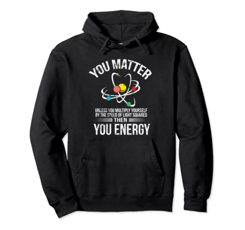 You Matter You Energy Funny Science Geek Nerd Physics Gift Pullover Hoodie