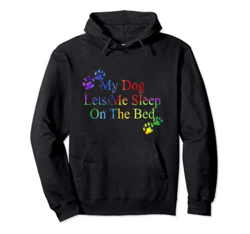 My Dog Lets Me Sleep On The Bed T Shirt Gift Dog Lovers Shirt Pullover Hoodie