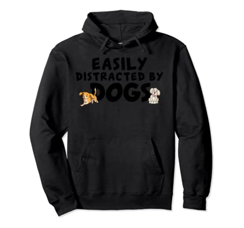 Easily Distracted By Dogs For Dog Lovers Pullover Hoodie