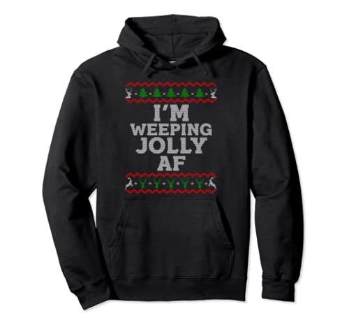 Ugly Christmas Style I'm Weeping Jolly Af Funny Pullover Hoodie