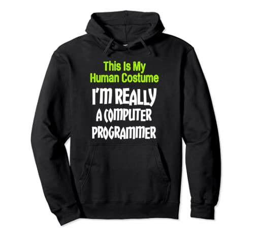 This Is My Human Costume I'm Really A Computer Programmer Pullover Hoodie
