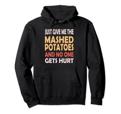 Just Give Me The Mashed Potatoes Funny Thanksgiving Xmas Pullover Hoodie